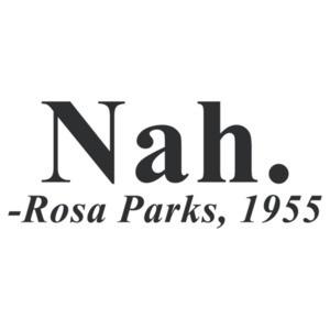 Nah - Rosa Parks Quote Shirt