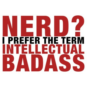 Nerd? I Prefer the Term Intellectual Badass T-Shirt