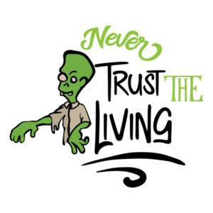 Never Trust The Living - Zombie Halloween Tee