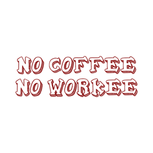 NO COFFEE NO WORKEE Shirt