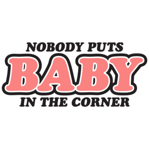 Nobody Puts Baby In The Corner Patrick Swayze Tribute T-shirt