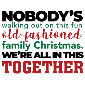 Nobody's walking out on this fun old-fashioned family Christmas. We're all in this together - Christmas Vacation 80's T-Shirt - funny christmas t-shirt