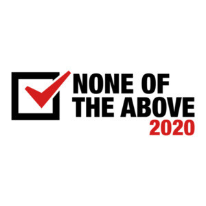 None Of The Above 2020 Election Shirt