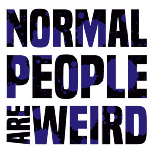 Normal people are weird - funny t-shirt
