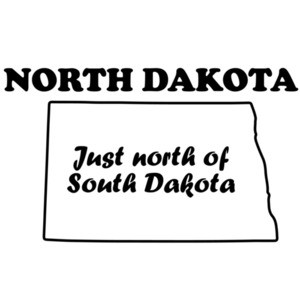 North Dakota - Just north of South Dakota - North Dakota T-Shirt