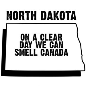 North Dakota - on a clear day we can smell Canads - North Dakota T-Shirt