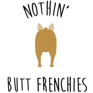 Nothin' Butt Frenchies - Frenchie / French Bulldog t-shirt