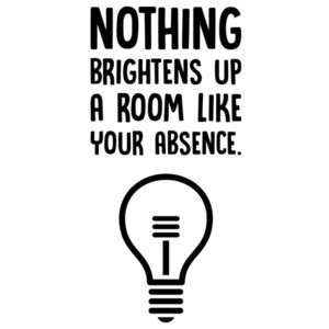 Nothing brightens up a room like your absense. Insult T-Shirt