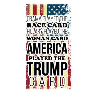 Obama played the race card. Hillary played the woman card. America played the trump card. Trump T-Shirt