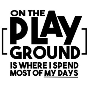 On the play ground is where I spend most of my days - funny kid's t-shirt