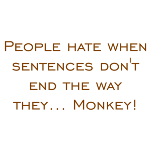 People hate when sentences don't end the way they... Monkey! Shirt