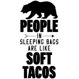 People in sleeping bags are like soft tacos - funny camping t-shirt