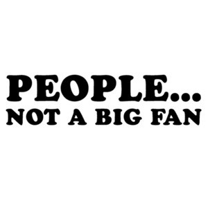 People... not a big fan - funny sarcastic t-shirt