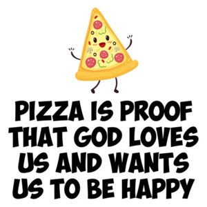 Pizza Is Proof That God Loves Us And Wants Us To Be Happy T-Shirt