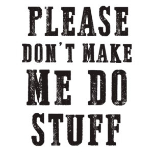 Please don't make me do stuff - funny t-shirt