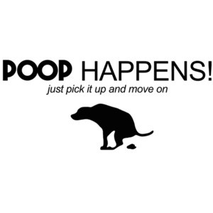 Poop happens! just pick it up and move on - dog t-shirt