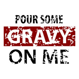 Pour some gravy on me - thanksgiving t-shirt