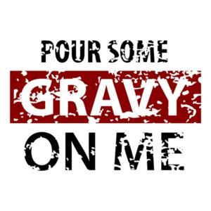 Pour some gravy on me - thanksgiving t-shirt
