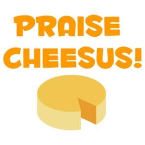 Praise Cheesus - Funny t-shirt