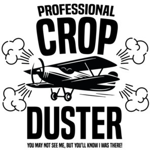 Professional Crop Duster - You may not see me, but you'll know I was there! - Fart T-Shirt