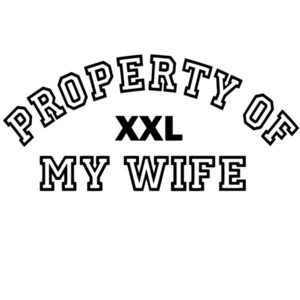 Property of my wife. Funny T-Shirt
