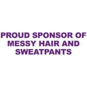 Proud Sponsor of Messy Hair and Sweatpants - Funny Mom T-Shirt