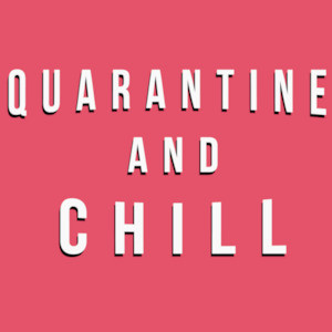 Quarantine and Chill - Coronavirus T-Shirt