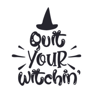 Quit Your Witching - Funny Halloween Tee