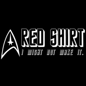 Red Shirt - I might not make it. Star Trek - 80's T-Shirt