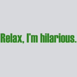 Relax, I'm Hilarious Funny T-shirt