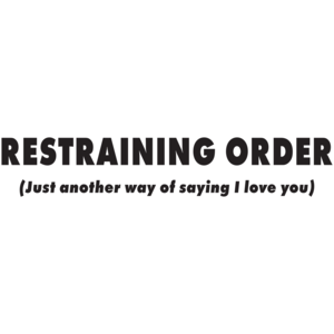 Restraining Order Just Another Way Of Saying I Love You T-shirt
