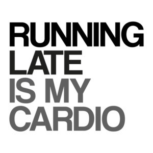 Running Late is My Cardio Exercise T-Shirt