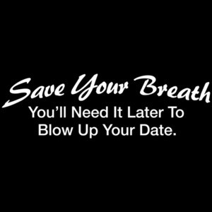 Save Your Breath You'll Need It Later To Blow Up Your Date T-shirt