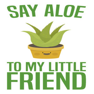 Say Aloe to my little friend - funny pun t-shirt