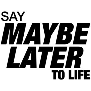 Say Maybe Later To Life Shirt