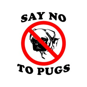 Say No To Pugs shirt