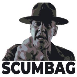 Scumbag - Drill Sergeant Gunnery Sergeant Hartman - R Lee Ermey - Full Metal Jacket