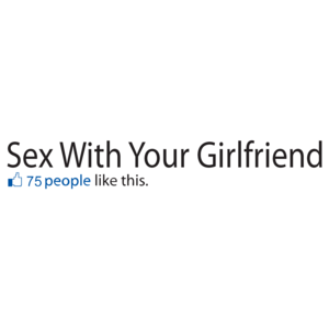Sex With Your Girlfriend Facebook Status T-shirt