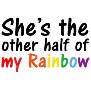She's the other half of my rainbow - gay pride t-shirt