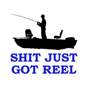 Shit Just Got Reel Fishing Tee