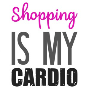 Shopping is my cardio - funny ladies t-shirt