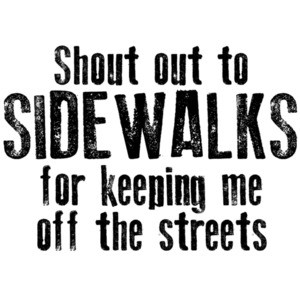 Shout out to sidewalks for keeping me off the streets - funny pun t-shirt