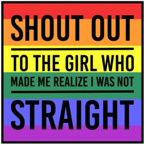 Shout out to the girl who made me realize I was not straight - gay t-shirt