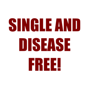 SINGLE AND DISEASE FREE! Shirt