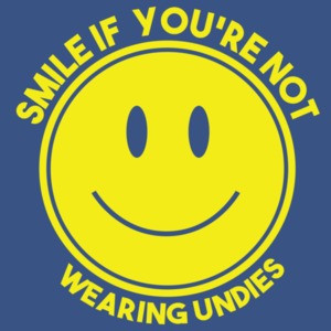 Smile If You're Not Wearing Undies  T-Shirt