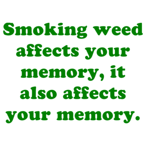 Smoking weed affects your memory, it also affects your memory. Shirt