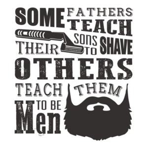 Some Fathers Teach Their Sons To Shave Others Teach Them To Be Men Beard T-Shirt