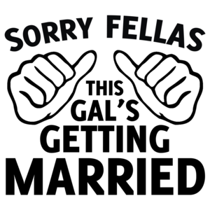 Sorry Fellas This Gal's Getting Married Shirt