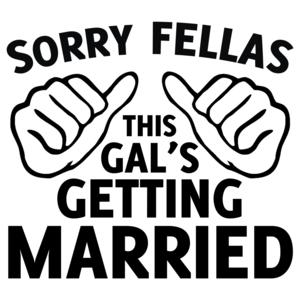 Sorry Fellas This Gal's Getting Married Shirt