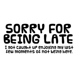 Sorry For Being Late T-Shirt